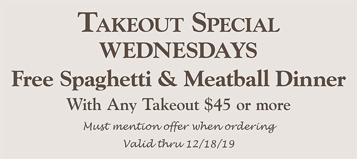 Takeout Special Wednesday, August 28 & September 4 Free Spahgetti & Meatball Dinner with any takeout $45 or more